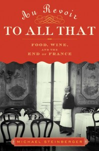 Au Revoir to All That: Food, Wine and the End of France by Michael Steinberger